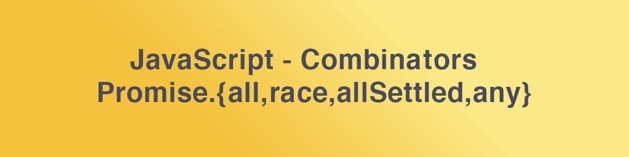 JavaScript Promise combinators: race, all, allSettled, any